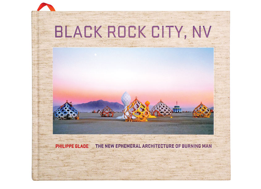 Black Rock City, NV: The New Ephemeral Architecture of Burning Man by Real Paper Books